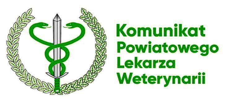 Komunikat Powiatowego Lekarza Weterynarii w Żaganiu
